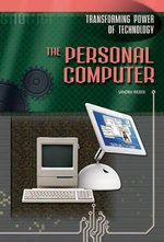 The Personal Computer : Transforming Power of Technology - Sandra Weber