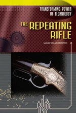 The Repeating Rifle : Transforming Power of Technology - Samuel Willard Crompton