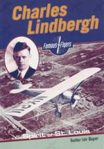 Charles Lindbergh : Famous Flyers - Heather Lehr Wagner
