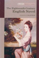 The Eighteenth Century English Novel : Bloom's Period Studies