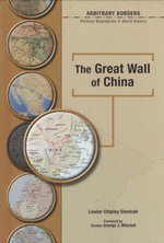 The Great Wall of China : Arbitrary Borders - Political Boundaries In World History - Louise Chipley Slavicek