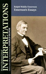 Ralph Waldo Emerson : Emerson's Essays : Bloom's Modern Critical Interpretations