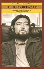 Julio Cortazar : Bloom's Modern Critical Views
