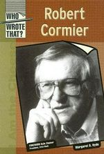 Robert Cormier : Who Wrote That? - Margaret O. Hyde