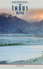 The Indus River : Rivers In World History - Shane Mountjoy