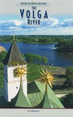 The Volga River : Rivers in World History - Tim McNeese