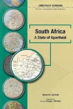 South Africa : A State of Apartheid : Arbitrary Borders : Political Boundaries in World History - Robert Cottrell