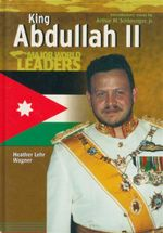King Abdullah II : Major World Leaders - Heather Lehr Wagner