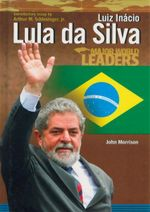 Luiz Inacio Lula da Silva : Major World Leaders - John Morrison