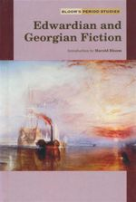 Edwardian and Georgian Fiction : Bloom's Period Studies