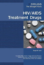 HIV/AIDS Treatment Drugs : Drugs : The Straight Facts - Brigid M. Kane
