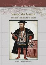Vasco Da Gama and the Sea Route to India : And the Sea Route to India - Rachel A. Koestler-Grack