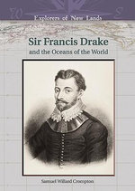 Sir Francis Drake and the Oceans of the World : Explorers of New Lands - Samuel Willard Crompton