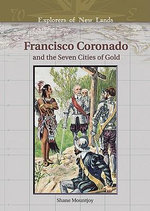 Francisco Coronado and the Seven Cities of Gold : Explorers of New Lands - Shane Mountjoy