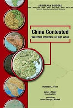 China Contested : Western Powers in East Asia : Arbitrary Borders - Matthew J. Flynn