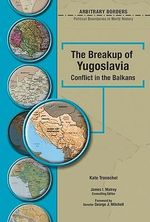 The Breakup of Yugoslavia : Conflict in the Balkans - Kate Transchel