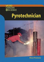Pyrotechnician : Weird Careers in Science - Mary Firestone