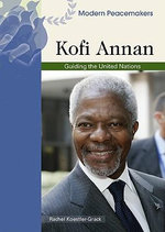 Kofi Annan : Guiding the United Nations - Rachel A. Koestler-Grack