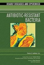 Antibiotic-Resistant Bacteria : Deadly Dieases and Epidemics - Patrick G. Guilfoile