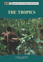The Tropics : Geography of Extreme Environments - Charles Gritzner