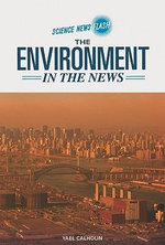 The Environment in the News : Science News Flash - Yael Calhoun