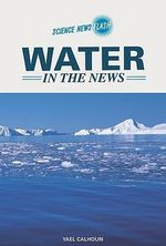 Water in the News : Science News Flash - Yael Calhoun