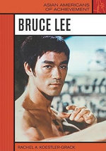 Bruce Lee : Asian Americans of Achievement - Rachel A. Koestler-Grack