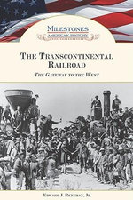 The Transcontinental Railroad : The Gateway to the West - Edward J. Renehan
