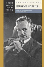 Eugene O'Neill : Bloom's Modern Critical Views : Updated Edition