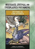 Mythical Creatures : Mysteries, Legends, and Unexplained Phenomena - Linda S. Godfrey