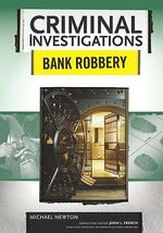 Bank Robbery : Criminal Investigations - Michael Newton