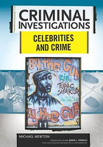 Celebrities and Crime : Criminal Investigations - Michael Newton