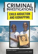 Child Abduction and Kidnapping : Criminal Investigations - Susan O'Brien