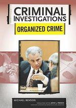 Organized Crime : Criminal Investigations - Michael Benson