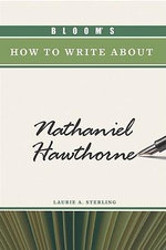 Bloom's How to Write About Nathaniel Hawthorne - Laurie A. Sterling
