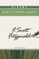 Bloom's How to Write About F. Scott Fitzgerald : Bloom's How to Write About - Kim Becnel