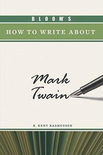 Bloom's How to Write About Mark Twain : Bloom's How to Write About - R. Kent Rasmussen