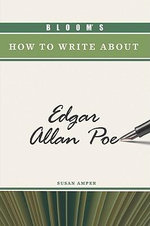 Bloom's How to Write About Edgar Allan Poe : Bloom's How To Write About Literature - Susan Amper