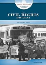 The Civil Rights Movement : Striving for Justice - Tim McNeese