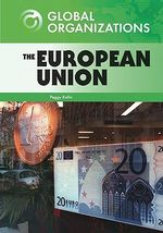 The European Union : Global Organizations - Peggy Kahn