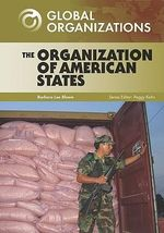 The Organization of American States : Global Organizations - Barbara Lee Bloom