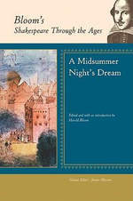 A Midsummer Night's Dream : Bloom's Shakespeare Through The Ages
