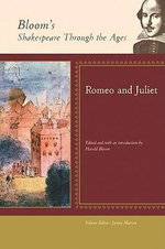 Romeo and Juliet : Bloom's Shakespeare Through The Ages