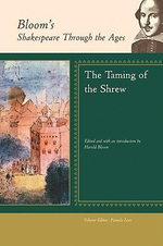 The Taming of the Shrew : Bloom's Shakespeare Through The Ages