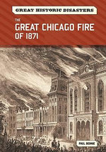 The Great Chicago Fire of 1871 : Great Historic Disaster - Paul Bennie
