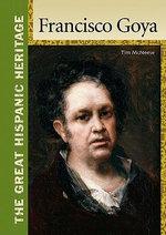 Francisco Goya : The Great Hispanic Heritage  - Tim McNeese