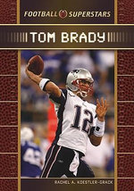 Tom Brady : Football Superstars - Rachel A. Koestler-Grack