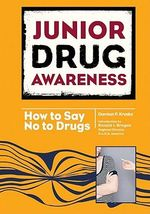 How to Say No to Drugs : Junior Drug Awareness - Damian P. Kreske