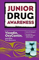 Vicodin, Oxycontin, and Other Pain Relievers : Junior Drug Awareness - Amy E. Breguet