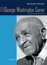 George Washington Carver : Scientist and Inventor - Dennis Abrams